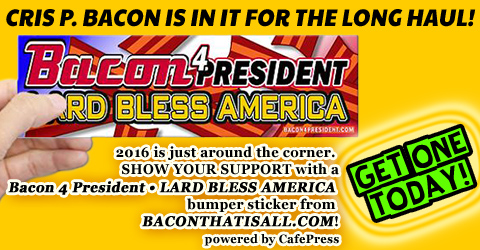 Cris P. Bacon is in it for the long haul! 2016 is just around the corner. Show your support with a Bacon 4 President - LARD BLESS AMERICA bumper sticker from BaconThatIsAll.com (powered by CafePress)!