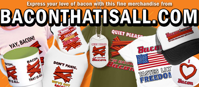 Express your love of bacon with this fine merchandise from BACONTHATISALL.COM