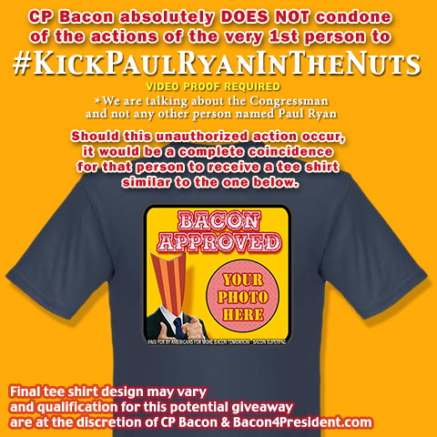 CP Bacon absolutely DOES NOT condone of the actions of the very 1st person to #KickPaulRyanInTheNuts