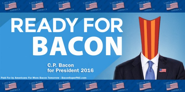 Ready For Bacon - C.P. Bacon for President 2016