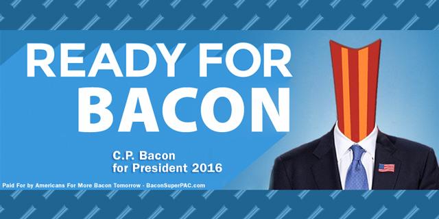 Ready For Bacon - C.P. Bacon for President 2016